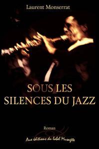 Roman de Laurent Monserrat, Sous les silences du jazz